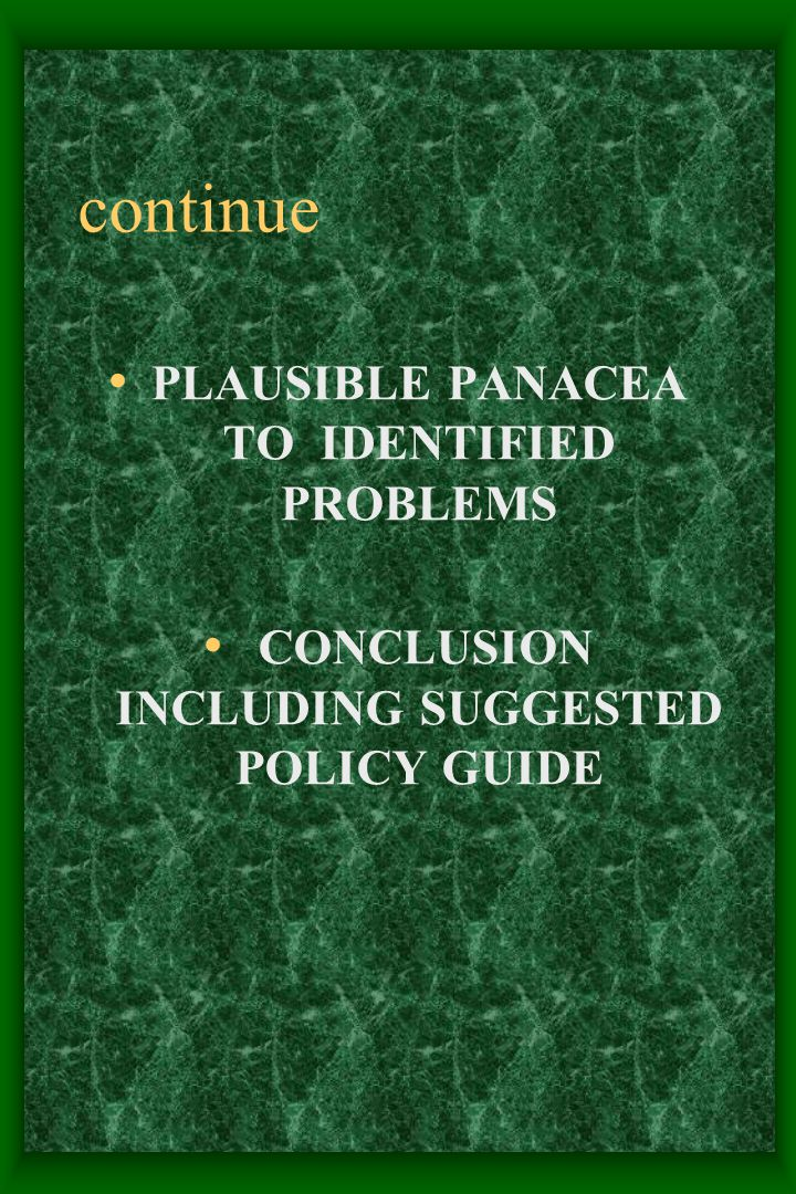 continue PLAUSIBLE PANACEA TO IDENTIFIED PROBLEMS CONCLUSION INCLUDING SUGGESTED POLICY GUIDE