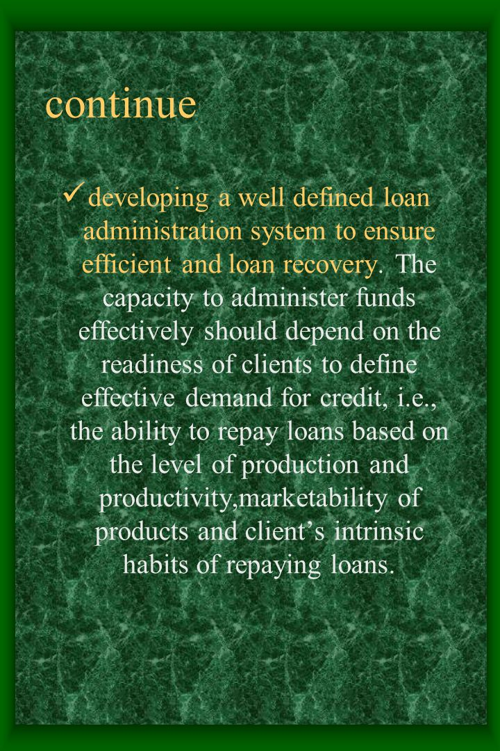 continue developing a well defined loan administration system to ensure efficient and loan recovery.