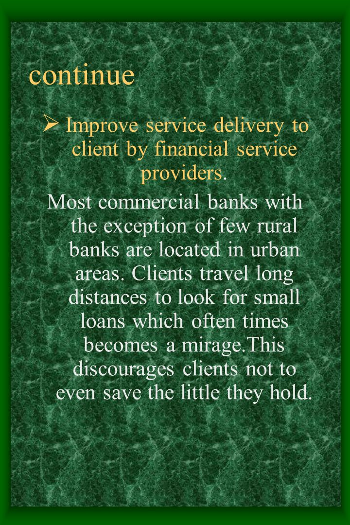continue  Improve service delivery to client by financial service providers.