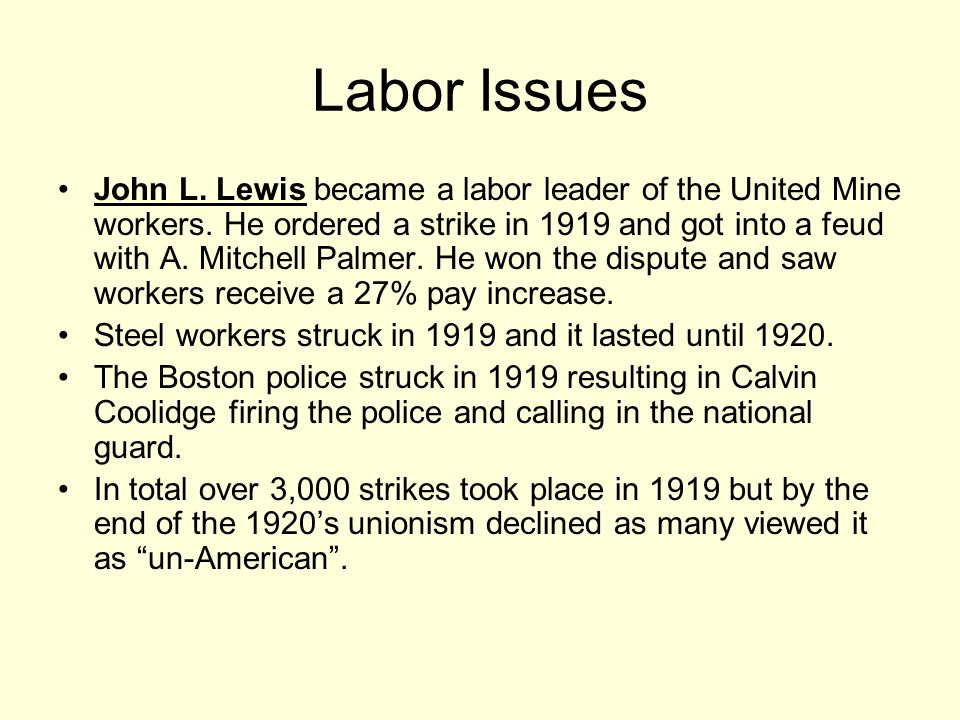 Labor Issues John L. Lewis became a labor leader of the United Mine workers.