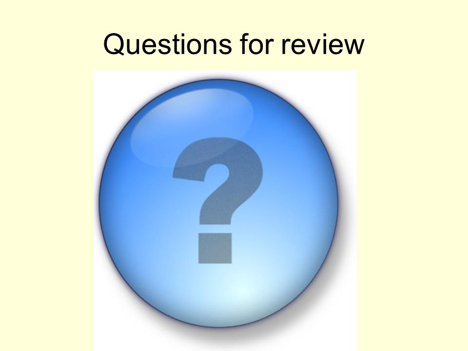 Questions for review