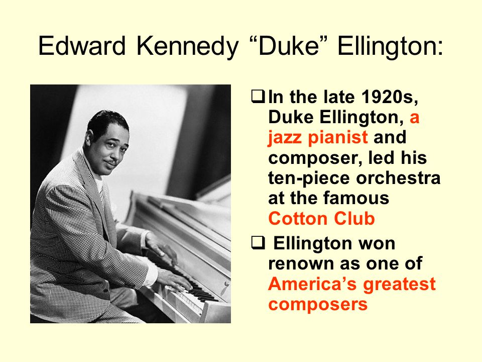 """Edward Kennedy """"Duke"""" Ellington:  In the late 1920s, Duke Ellington, a jazz pianist and composer, led his ten-piece orchestra at the famous Cotton Cl"""