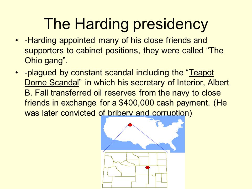 The Harding presidency -Harding appointed many of his close friends and supporters to cabinet positions, they were called The Ohio gang .