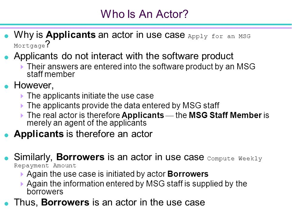 Who Is An Actor.  Why is Applicants an actor in use case Apply for an MSG Mortgag e .