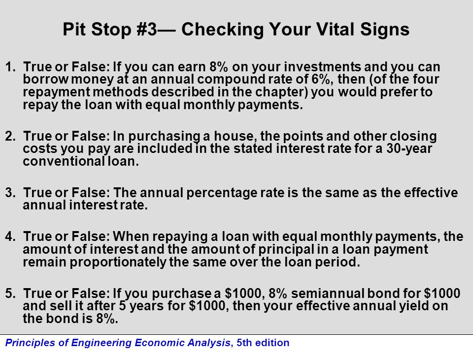 Pit Stop #3— Checking Your Vital Signs 1.True or False: If you can earn 8% on your investments and you can borrow money at an annual compound rate of