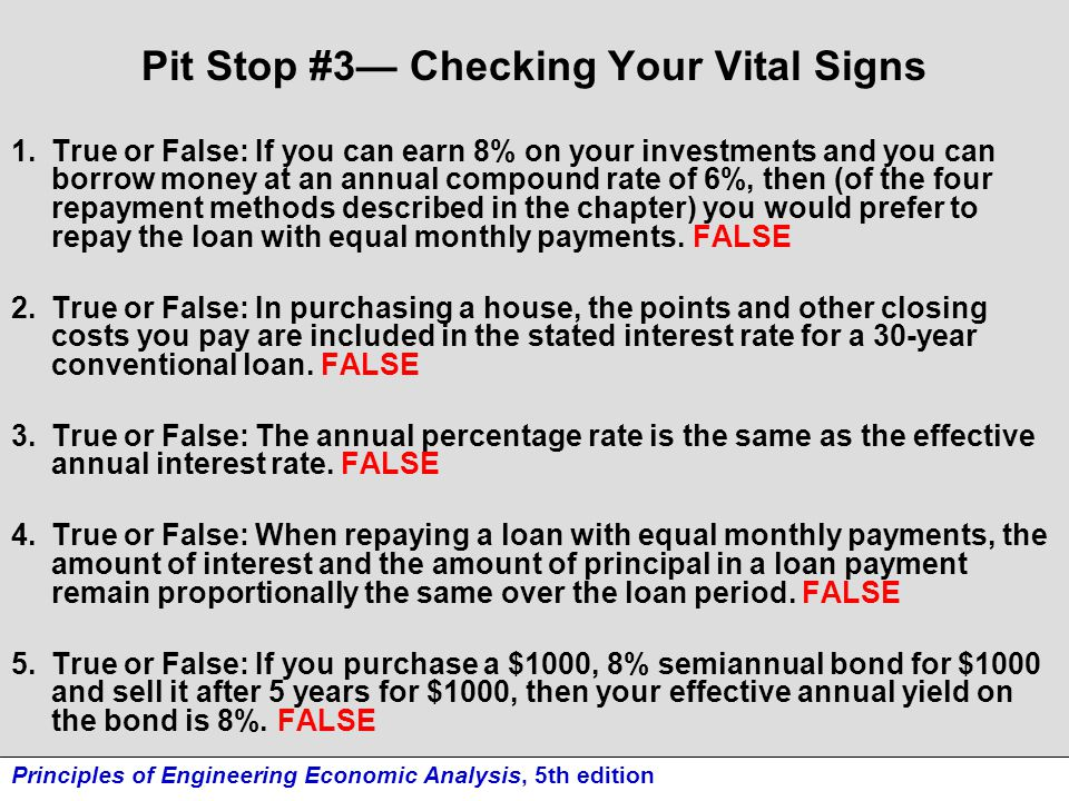 Principles of Engineering Economic Analysis, 5th edition Pit Stop #3— Checking Your Vital Signs 1.True or False: If you can earn 8% on your investment