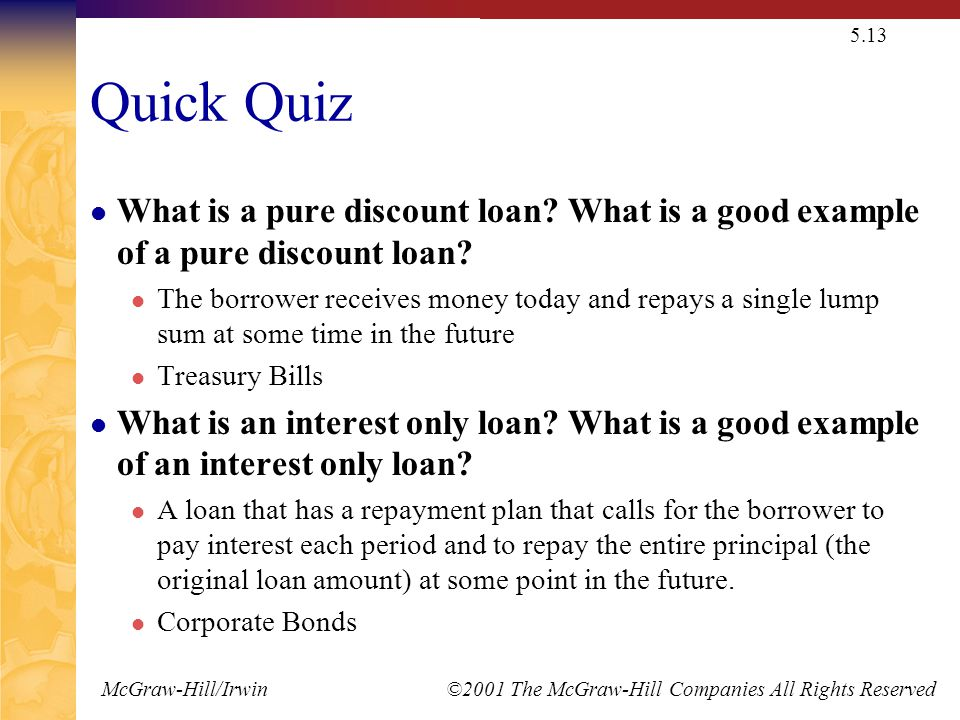 McGraw-Hill/Irwin ©2001 The McGraw-Hill Companies All Rights Reserved 5.13 Quick Quiz What is a pure discount loan.