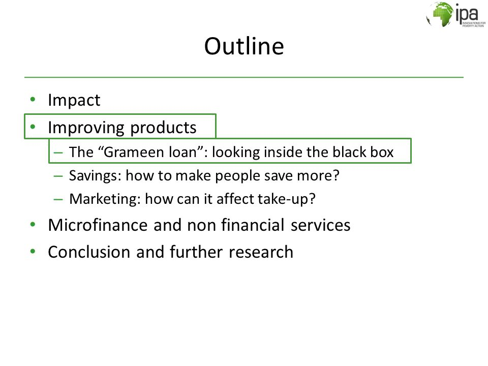 "Outline Impact Improving products – The ""Grameen loan"": looking inside the black box – Savings: how to make people save more? – Marketing: how can it"