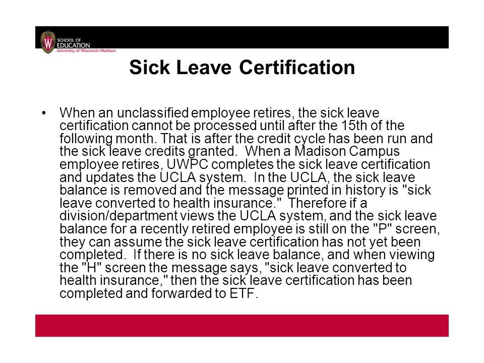 Sick Leave Certification When an unclassified employee retires, the sick leave certification cannot be processed until after the 15th of the following month.