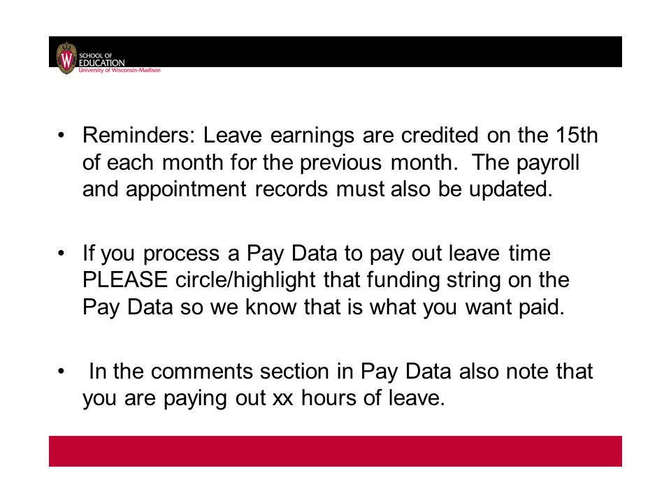 Reminders: Leave earnings are credited on the 15th of each month for the previous month.