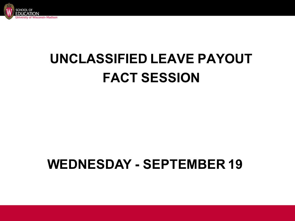UNCLASSIFIED LEAVE PAYOUT FACT SESSION WEDNESDAY - SEPTEMBER 19