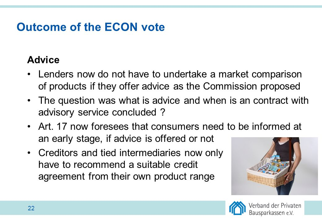 Outcome of the ECON vote Advice Lenders now do not have to undertake a market comparison of products if they offer advice as the Commission proposed T