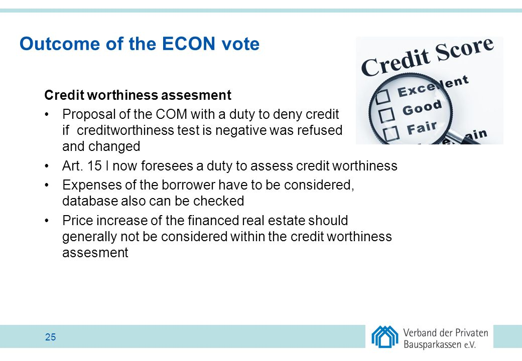 Outcome of the ECON vote Credit worthiness assesment Proposal of the COM with a duty to deny credit if creditworthiness test is negative was refused a