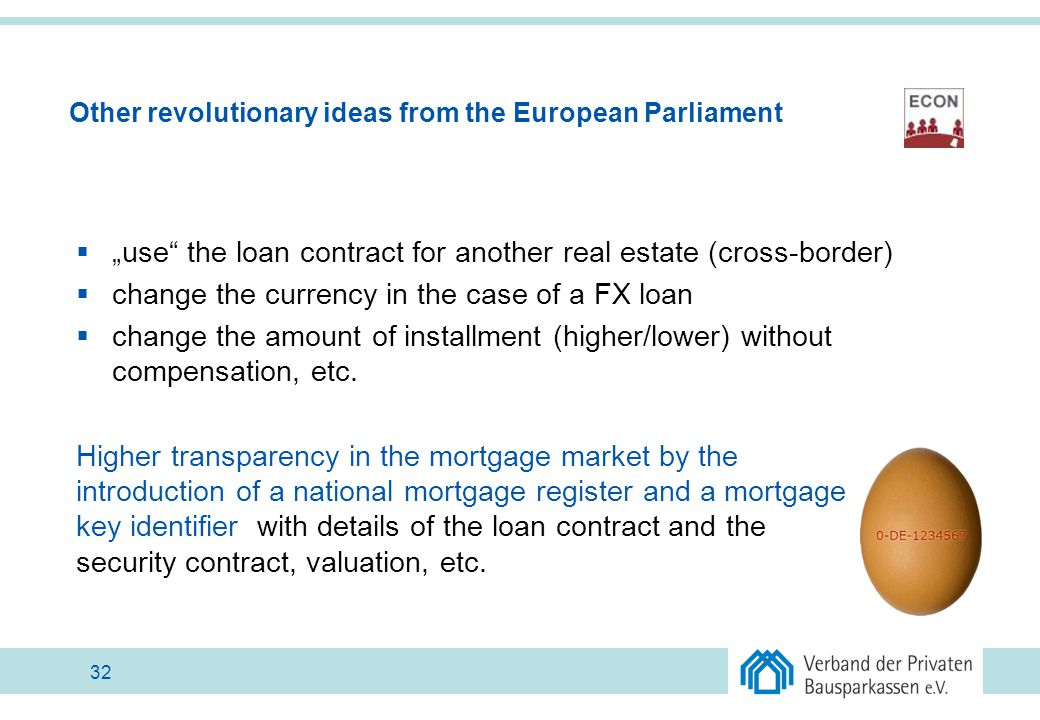 " ""use"" the loan contract for another real estate (cross-border)  change the currency in the case of a FX loan  change the amount of installment (hi"