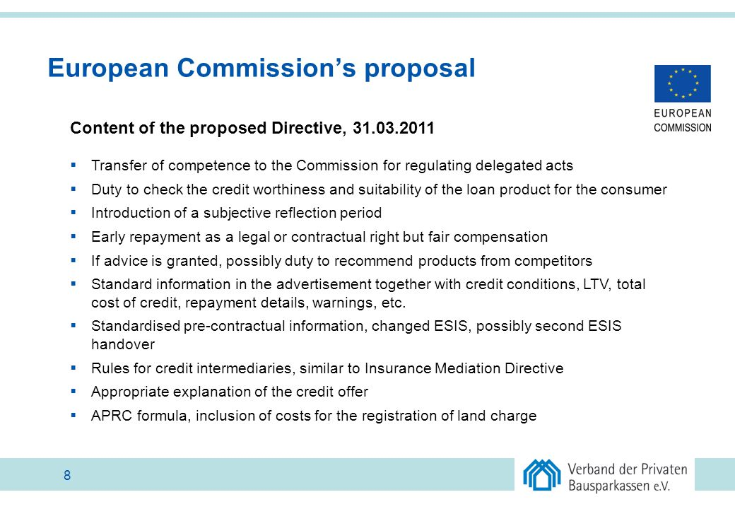 Outcome of the ECON vote Scope of the Directive EP voted for certain excemptions from the scope: -Similar to the Consumer Credit Directive (CCD), credits granted by an employer, credits granted to a restricted public under a statutory provision with a general interest purpose, credits as an outcome of a court settlement are excluded from the scope in Art.