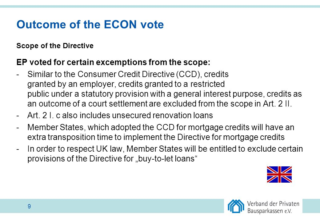 Outcome of the ECON vote Scope of the Directive EP voted for certain excemptions from the scope: -Similar to the Consumer Credit Directive (CCD), cred