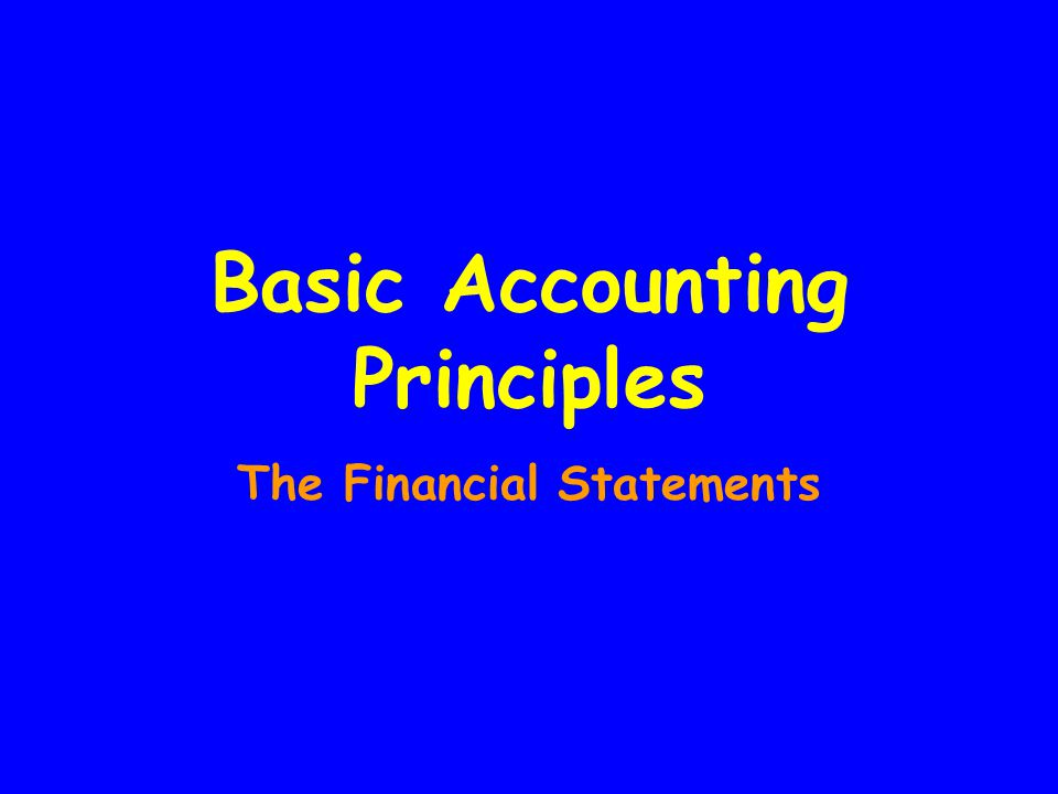 Basic Accounting Principles The Financial Statements