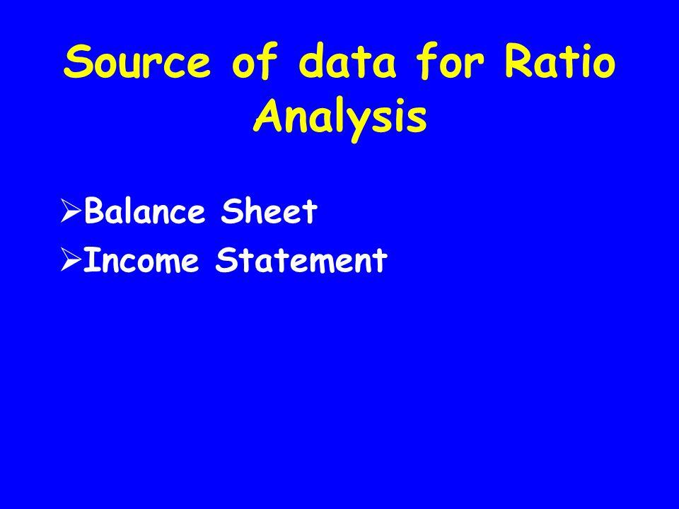 Source of data for Ratio Analysis  Balance Sheet  Income Statement
