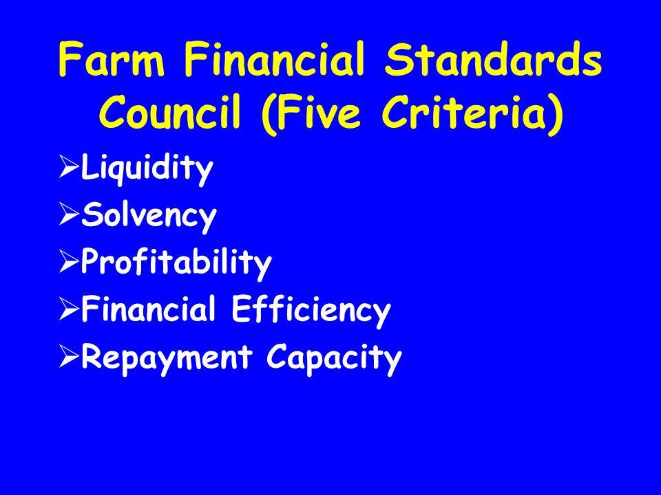 Farm Financial Standards Council (Five Criteria)  Liquidity  Solvency  Profitability  Financial Efficiency  Repayment Capacity