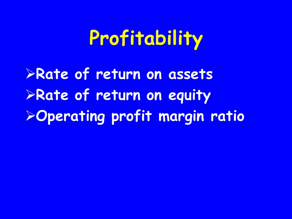 Profitability  Rate of return on assets  Rate of return on equity  Operating profit margin ratio