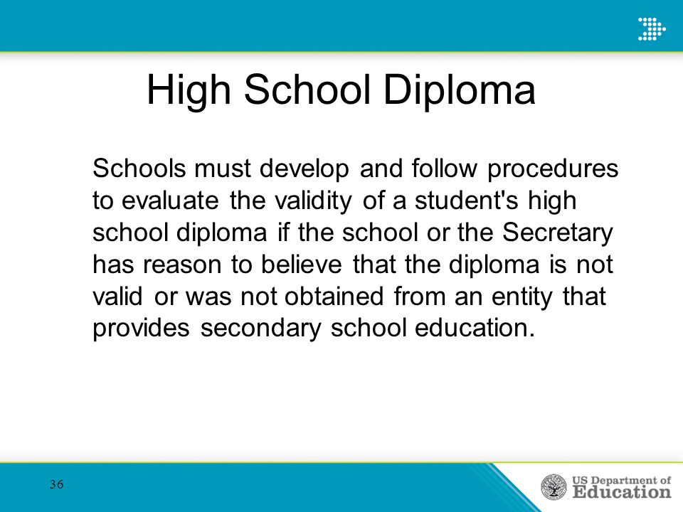 Schools must develop and follow procedures to evaluate the validity of a student's high school diploma if the school or the Secretary has reason to be
