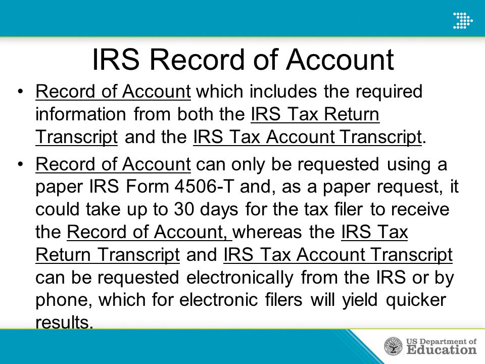 IRS Record of Account Record of Account which includes the required information from both the IRS Tax Return Transcript and the IRS Tax Account Transcript.