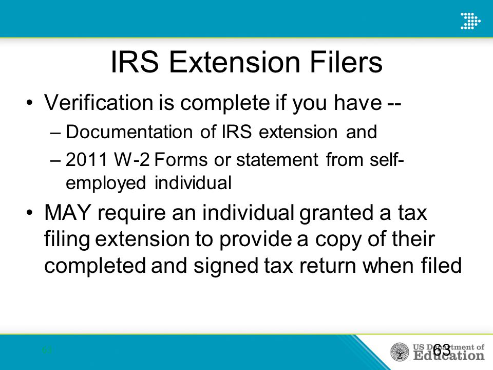 IRS Extension Filers Verification is complete if you have -- –Documentation of IRS extension and –2011 W-2 Forms or statement from self- employed indi