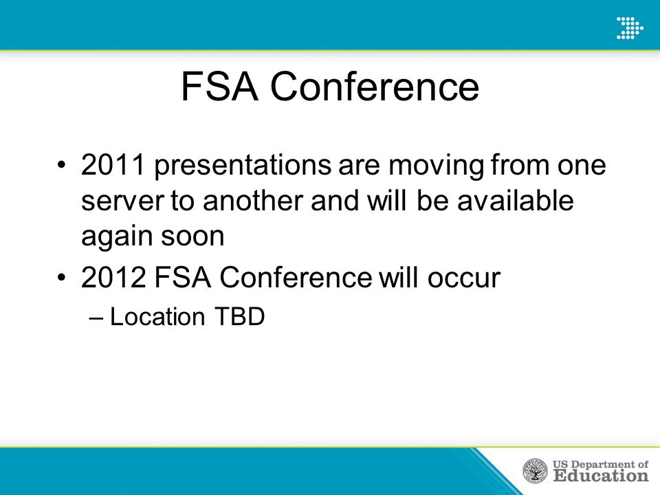 FSA Conference 2011 presentations are moving from one server to another and will be available again soon 2012 FSA Conference will occur –Location TBD