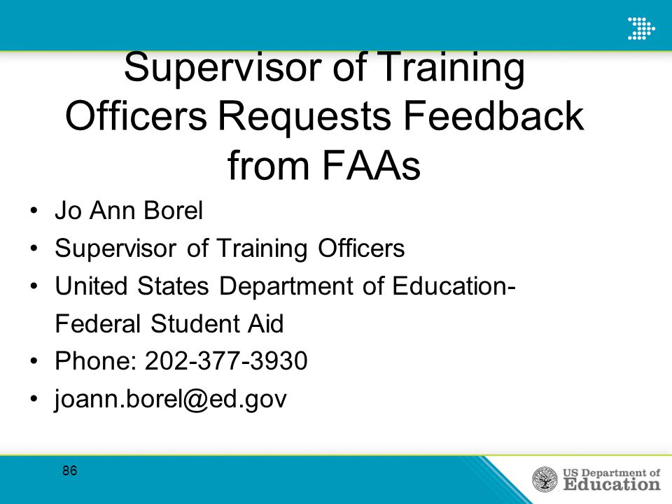 86 Supervisor of Training Officers Requests Feedback from FAAs Jo Ann Borel Supervisor of Training Officers United States Department of Education- Fed