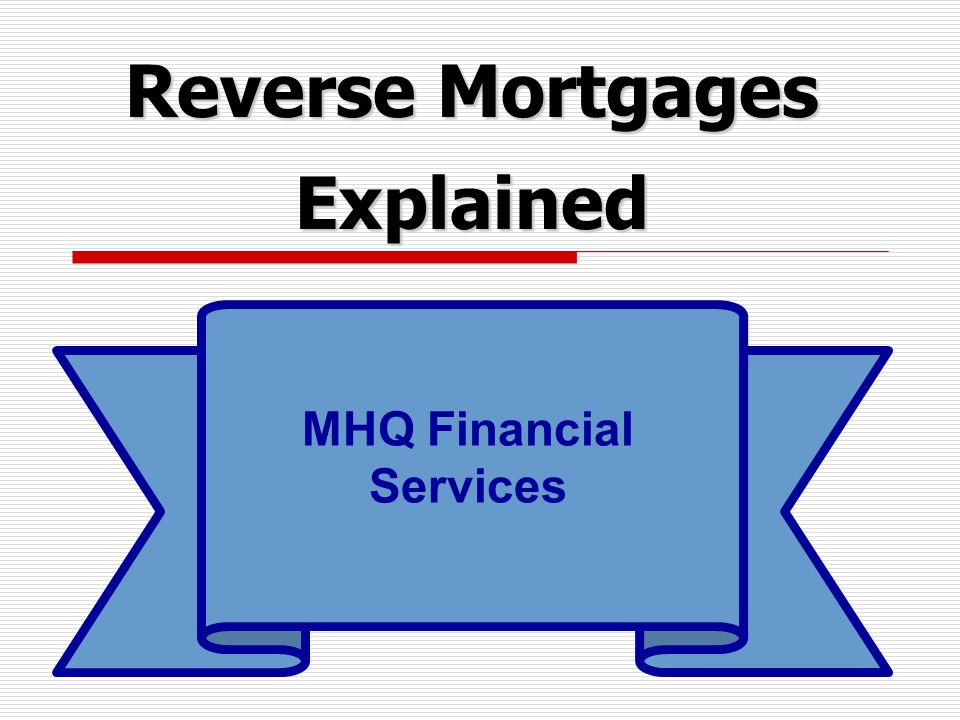 Reverse Mortgages Explained MHQ Financial Services