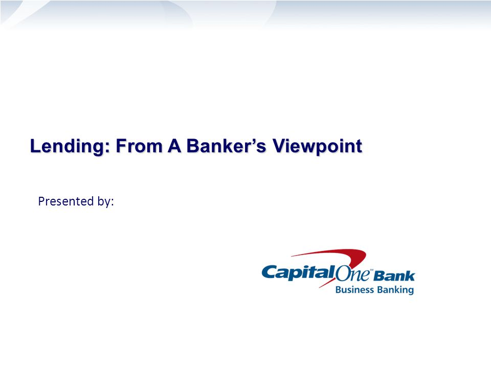 Lending: From A Banker's Viewpoint Presented by: