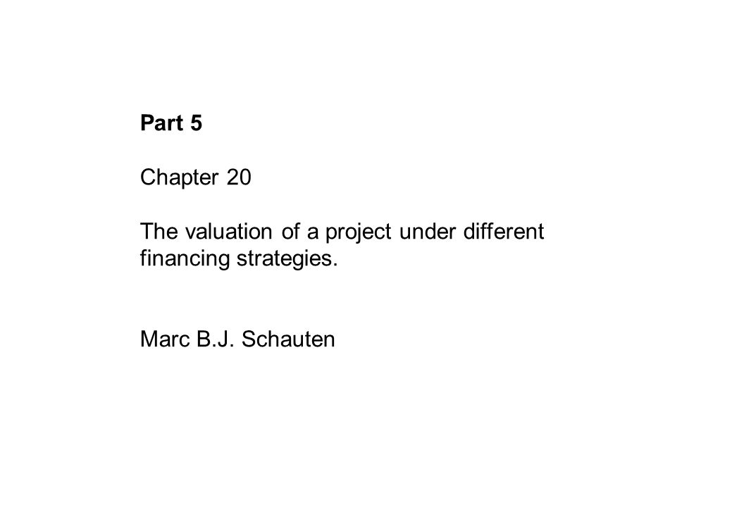 Part 5 Chapter 20 The valuation of a project under different financing strategies.