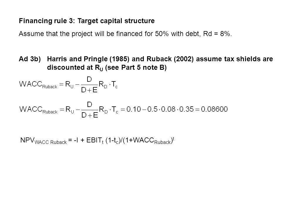 Financing rule 3: Target capital structure Assume that the project will be financed for 50% with debt, Rd = 8%.