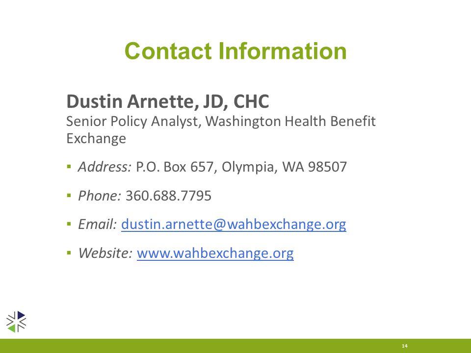 Contact Information Dustin Arnette, JD, CHC Senior Policy Analyst, Washington Health Benefit Exchange ▪ Address: P.O.