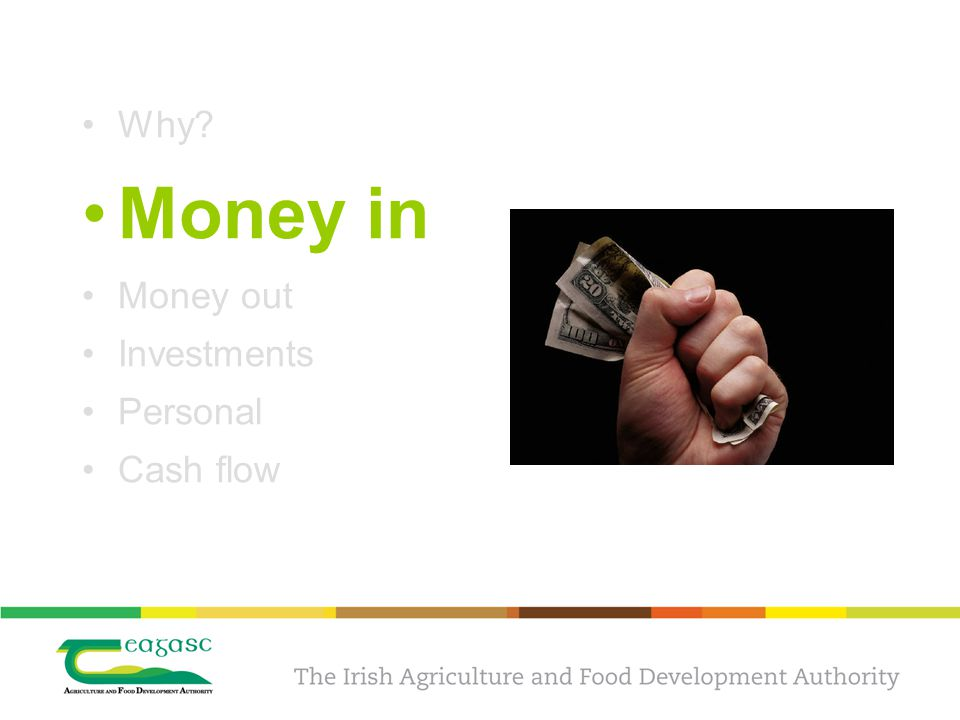 Why? Money in Money out Investments Personal Cash flow