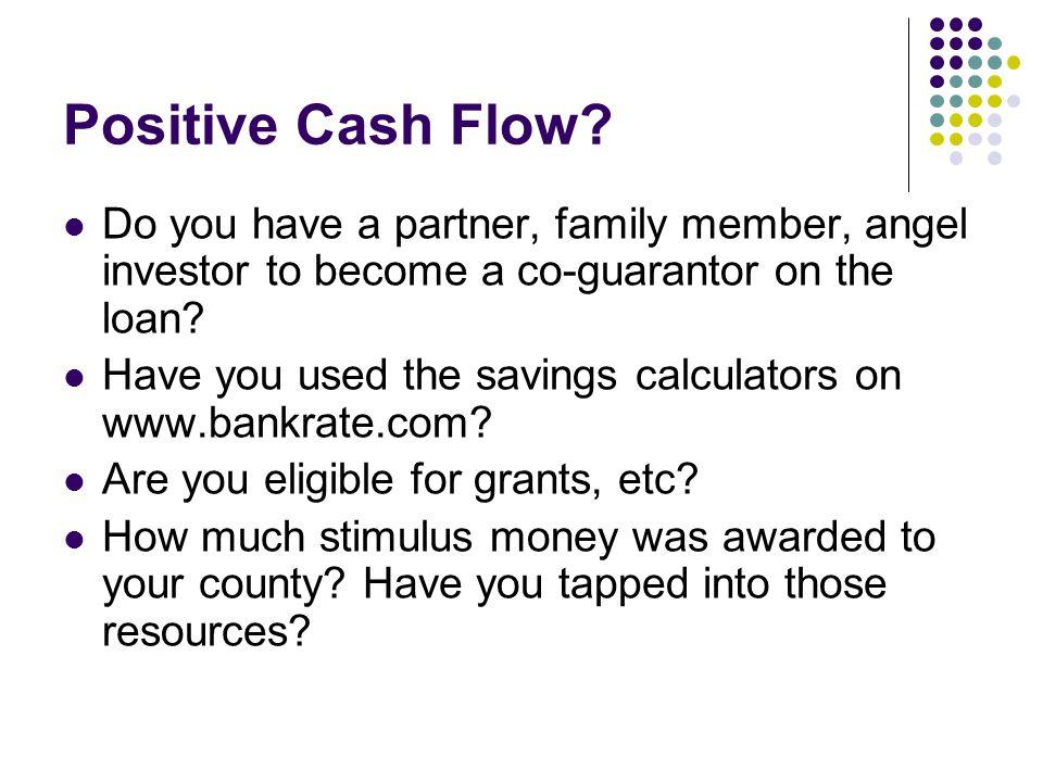Positive Cash Flow.