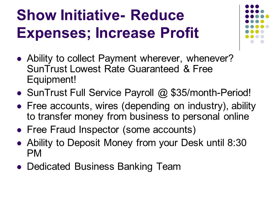 Show Initiative- Reduce Expenses; Increase Profit Ability to collect Payment wherever, whenever.