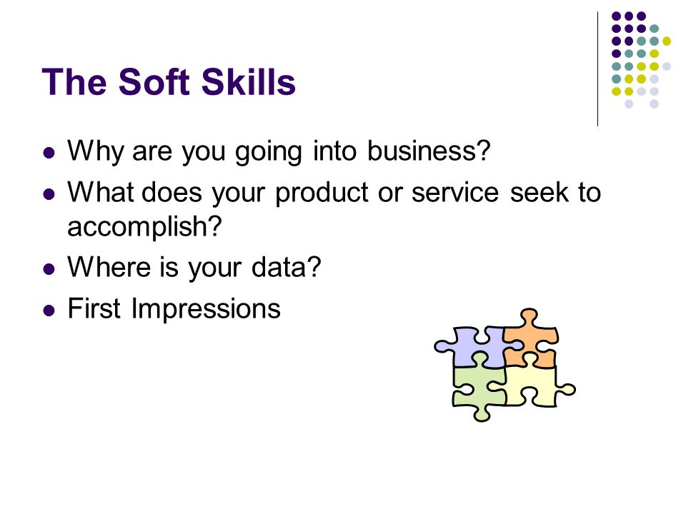 The Soft Skills Why are you going into business.