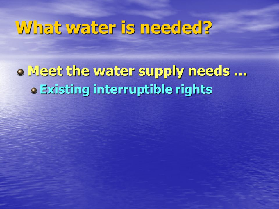 What water is needed Meet the water supply needs … Existing interruptible rights
