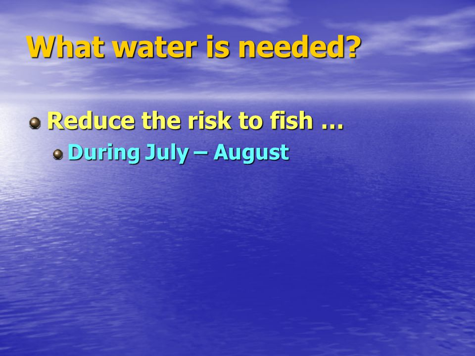 What water is needed Reduce the risk to fish … During July – August