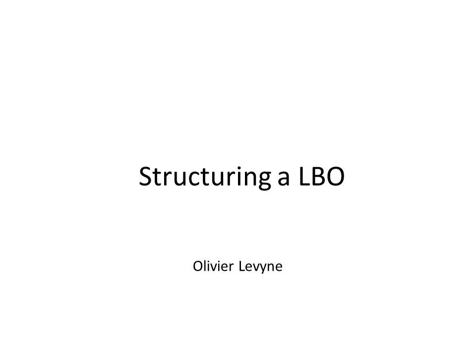 Structuring a LBO Olivier Levyne