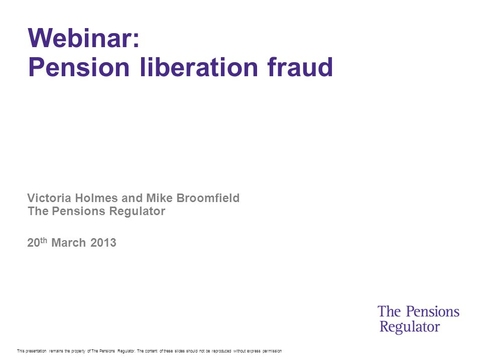 This presentation remains the property of The Pensions Regulator.