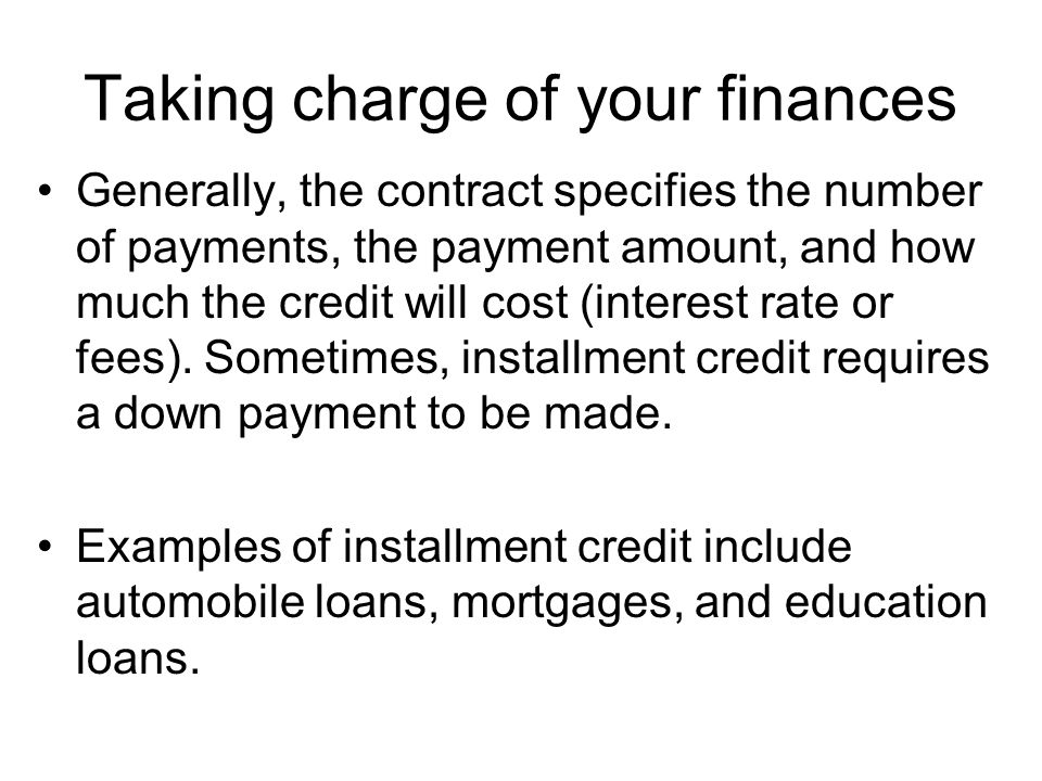Taking charge of your finances Generally, the contract specifies the number of payments, the payment amount, and how much the credit will cost (intere