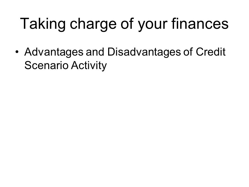 Taking charge of your finances Advantages and Disadvantages of Credit Scenario Activity