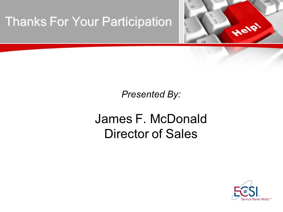 Thanks For Your Participation Presented By: James F. McDonald Director of Sales