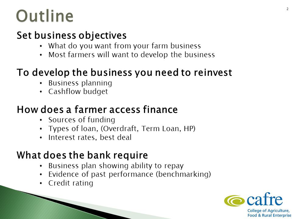 Outline Set business objectives What do you want from your farm business Most farmers will want to develop the business To develop the business you ne