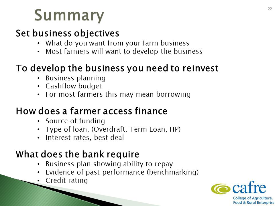 Summary Set business objectives What do you want from your farm business Most farmers will want to develop the business To develop the business you ne