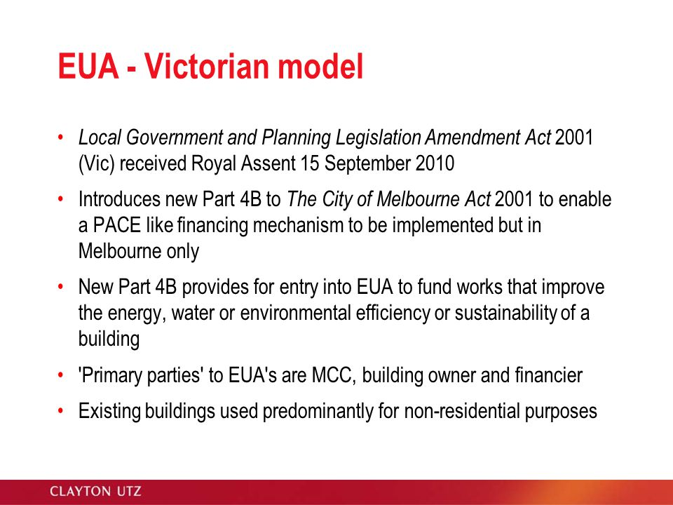 EUA - Victorian model Local Government and Planning Legislation Amendment Act 2001 (Vic) received Royal Assent 15 September 2010 Introduces new Part 4