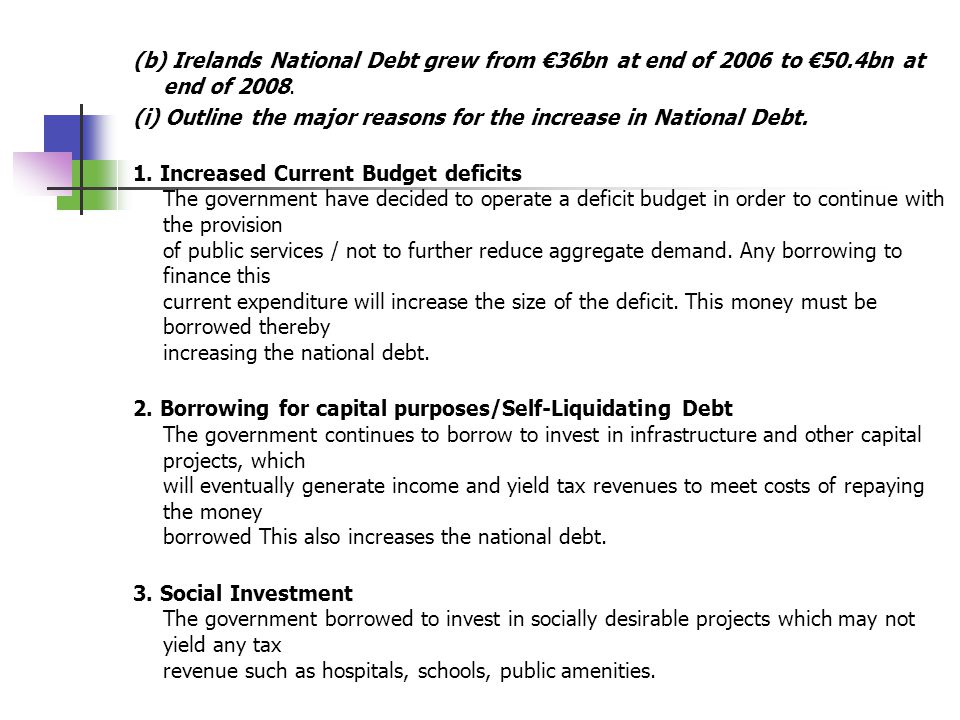 (b) Irelands National Debt grew from €36bn at end of 2006 to €50.4bn at end of 2008.