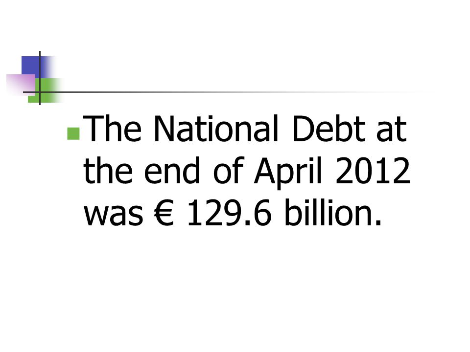 The National Debt at the end of April 2012 was € 129.6 billion.